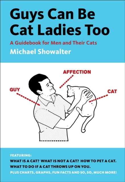 Afbeelding van Guys Can Be Cat Ladies Too : A Guidebook For Men And Their Cats