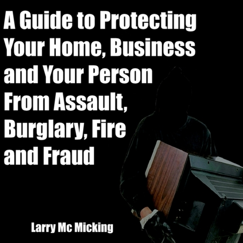 Afbeelding van A Guide to Protecting Your Home, Business and Your Person From Assault, Burglary, Fire and Fraud
