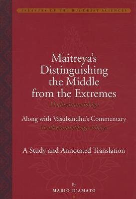 Afbeelding van Maitreya`s Distinguishing the Middle from the Extremes - Study and Annotated Translation of the Madhyantavibhaga, Along with Its Commentary