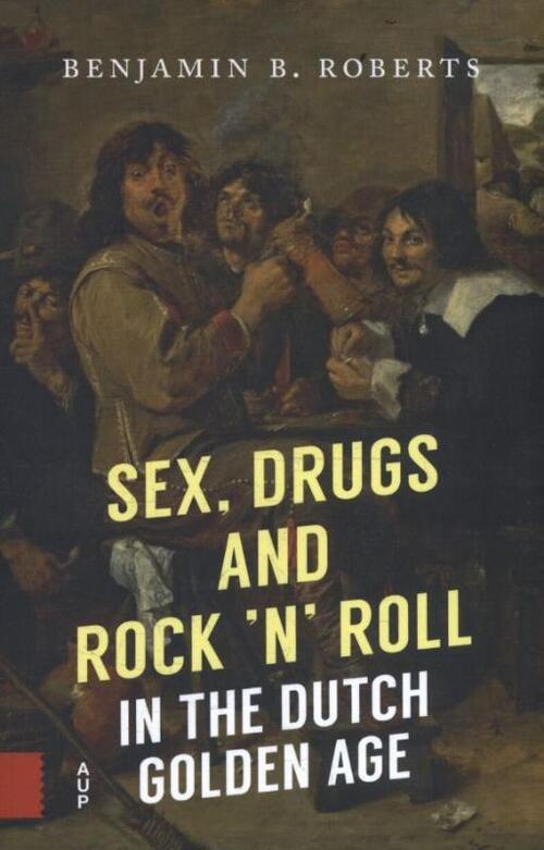 Afbeelding van Sex, Drugs and Rock 'n' Roll in the Dutch Golden Age
