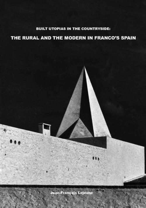 Afbeelding van Built Utopias in the Countryside: The Rural and the Modern in Franco's Spain
