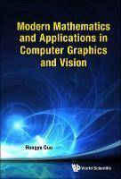 Afbeelding van Modern Mathematics and Applications in Computer Graphics and Vision