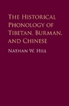 The Historical Phonology of Tibetan, Burmese, and Chinese-Nathan Hill
