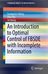 An Introduction to Optimal Control of Fbsde With Incomplete Information-Guangchen Wang, Jie Xiong, Zhen Wu