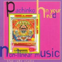 Pachinko In Your Head: Non-Linear M-Blue Rahn Studio-CD