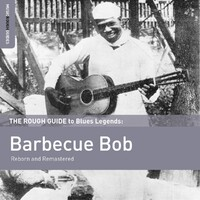 Reborn And Remastered. Rough Guide To Blues Legend-Barbecue Bob-CD