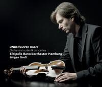 Undercover Bach - Orchestral Suites And Concertos-Elbipolis Barockorchester Hamburg, Jürgen Gross-CD