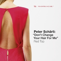Red Top-Peter Schärli: Don't Change Your Hair For Me-CD