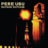 Raygun Suitcase-Pere Ubu-CD