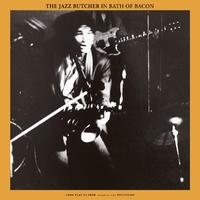 Bath Of Bacon-Jazz Butcher-LP