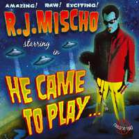 He Came To Play-R.J. Mischo-CD