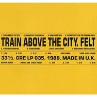 Train Above.. -Deluxe--Felt-LP