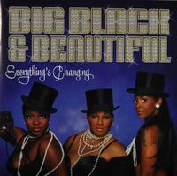 Everything's Changing-Big Black & Beautiful-CD
