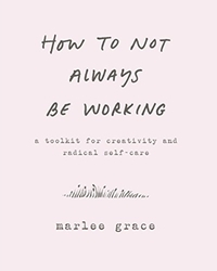 How to Not Always Be Working-Marlee Grace