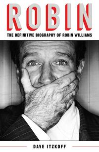 Robin: The Definitive Biography of Robin Williams-Dave Itzkoff