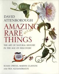 Amazing Rare Things - The Art of Natural History in the Age of Discovery-David Attenborough