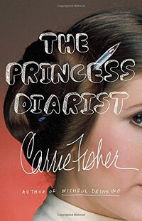 The Princess Diarist-Carrie Fisher