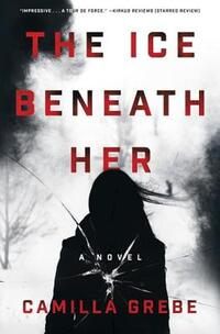 The Ice Beneath Her-Camilla Grebe