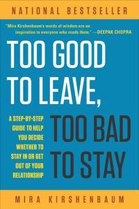 Too Good to Leave, Too Bad to Stay-Mira Kirshenbaum