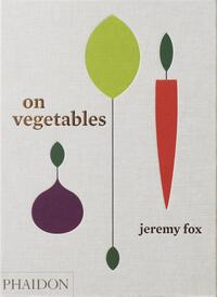 On Vegetables: Modern Recipes for the Home Kitchen-