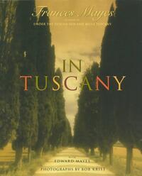 In Tuscany-Bob Krist, Edward Kleinschmidt Mayes, Frances Mayes