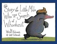 The Story of the Little Mole Who Went in Search of Whodunit-Werner Holzwarth, Wolf Erlbruch