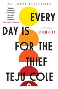 Every Day Is for the Thief-Teju Cole