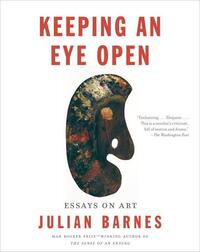 Keeping an Eye Open-Julian Barnes
