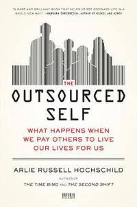 The Outsourced Self-Arlie Russell Hochschild