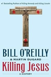 Killing Jesus-Bill O'Reilly