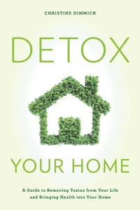 Detox Your Home-Christine Dimmick