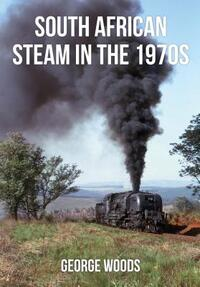 South African Steam in the 1970s-George Woods