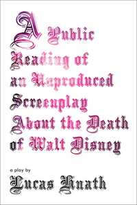 A Public Reading of an Unproduced Screenplay About the Death of Walt Disney-Lucas Hnath