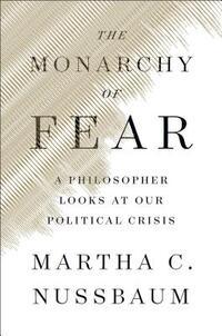 The Monarchy of Fear-Martha C. Nussbaum