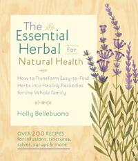 The Essential Herbal for Natural Health-Holly Bellebuono