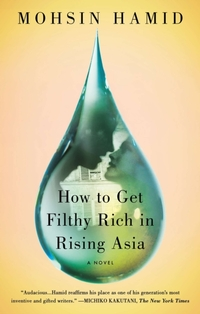 How to Get Filthy Rich in Rising Asia-Mohsin Hamid