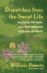 Dispatches from the Sweet Life-William Powers