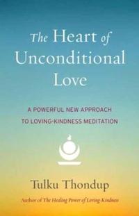 The Heart of Unconditional Love-Tulku Thondup
