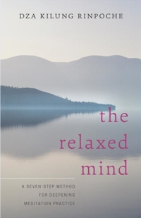 The Relaxed Mind-Dza Kilung Rinpoche