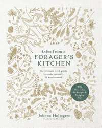 Tales from a Forager's Kitchen-Johnna Holmgren