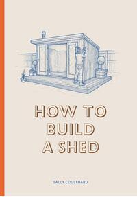 How to Build a Shed-Sally Coulthard