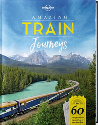 Lonely Planet Amazing Train Journeys-Lonely Planet