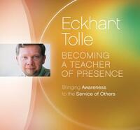Becoming a Teacher of Presence-Eckhart Tolle