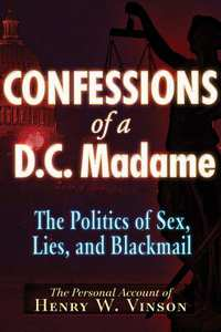 Confessions of a D.C. Madame-Henry W. Vinson, Nick Bryant