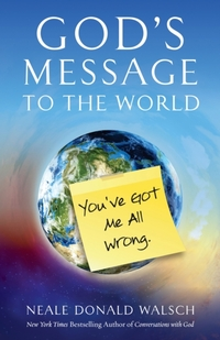 God's Message to the World-Neale Donald Walsch