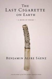 The Last Cigarette on Earth-Benjamin Alire Saenz