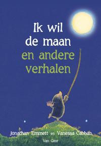 Ik wil de maan en andere verhalen-Jonathan Emmett, Vanessa Cabban