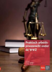 Praktisch arbeidsprocesrecht onder de WWZ-P.G. Vestering, W.J.J. Wetzels