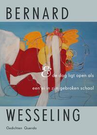 & De Dag Ligt Open Als Een Ei In Zijn Gebroken Schaal-Bernard Wesseling-eBook
