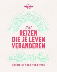 Lonely Planet 100 reizen die je leven veranderen-Lonely Planet